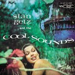 stan getz and the cool sounds - stan getz