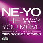 the way you move (explicit single) - ne-yo, trey songz, t-pain