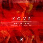 way we are (remix single) - kove, melissa steel