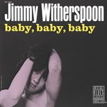 baby, baby, baby - jimmy witherspoon