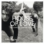 the complete john peel sessions - the house of love