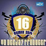 vn deejay producer 2014 (vol.16) - dj