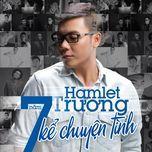 7 nam ke chuyen tinh - hamlet truong