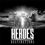 destinations (ep) - some call us heroes