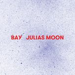 bay (single) - julias moon