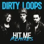 hit me (remixes ep) - dirty loops