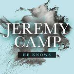 he knows (single) - jeremy camp