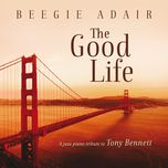 the good life a jazz piano tribute to tony bennett - beegie adair