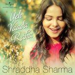 yeh vaada raha (single) - shraddha sharma