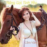 nang goi tinh yeu (single) - cam van pham