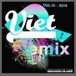 tuyen tap nhac viet remix (vol.10 - 2014) - dj
