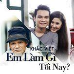 em lam gi toi nay (single) - khac viet