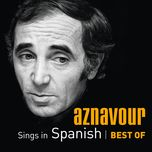 aznavour sings in spanish - best of - charles aznavour