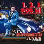 1, 2, 3 por mi (single) - roberto junior y su bandeno