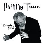 it's my time - dennis earl
