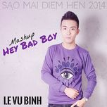 hey bad boy (single) - le vu binh