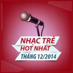 nhac tre hot nhat thang 12 nam 2014 - v.a