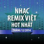 nhac remix viet hot nhat thang 12 nam 2014 - dj
