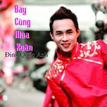 bay cung mua xuan (single) - dinh quoc anh