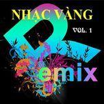 nhac vang dance remix (vol. 1) - v.a