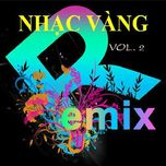 nhac vang dance remix (vol.2) - dj