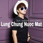 lung chung nuoc mat (single) - duy khanh zhouzhou, hamlet truong