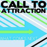 what comes next (ep) - call to attraction