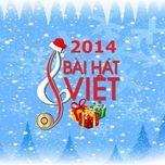 bai hat viet 2014 - v.a
