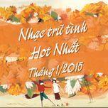 nhac tru tinh hot nhat thang 1 nam 2015 - v.a