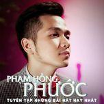 lien khuc pham hong phuoc 2015 tuyen tap nhung bai hat hot nhat - pham hong phuoc