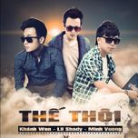 the thoi (single) - khanh won, lil shady, minh vuong m4u