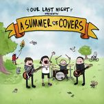 summer of covers (ep) - our last night