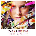 uncover (ep) - zara larsson
