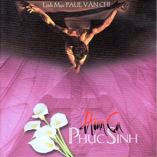 Hoan Ca Phục Sinh (Lm. Paul Văn Chi) - Linh mục Paul Văn Chi