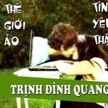 the gioi ao tinh yeu that (single) - trinh dinh quang