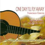 romantic guitar hits - one day i'll fly away - francisco garcia