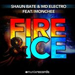 fire & ice (remixes) - shaun bate, md electro, monchee