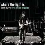 where the light is (live in los angeles) - john mayer