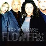 flowers - ace of base
