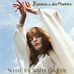 what the water gave me (single) - florence + the machine