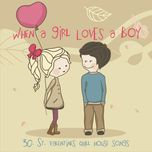when a girl loves a boy: 30 st. valentine chill house songs - v.a