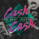the beat goes on - cash cash