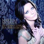 i'm gonna love you through it (single) - martina mcbride