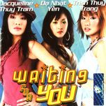 waiting for you - trish thuy trang, da nhat yen