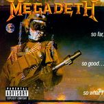so far, so good... so what! - megadeth