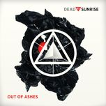 out of ashes - dead by sunrise