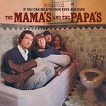 if you can believe your eyes and ears - the mamas & the papas