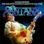 guitar heaven : the greatest guitar classics of all time (deluxe edition) - santana
