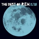 in time - the best of r.e.m. 1988-2003 - r.e.m.