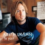 be here - keith urban